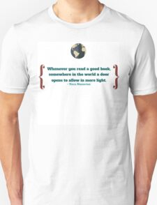 """""""Whenever you read a good book, somewhere in the world a door opens to allow in more light.""""  –Vera Nazarian Unisex T-Shirt"""