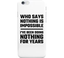 Who Says Nothing Is Impossible iPhone Case/Skin