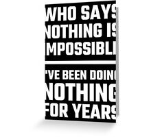 Who Says Nothing Is Impossible Greeting Card