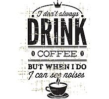 KRW When I Drink Coffee I See Noises Photographic Print