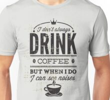 KRW When I Drink Coffee I See Noises Unisex T-Shirt