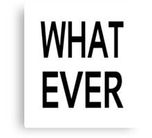 What Ever  Canvas Print
