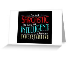 I'm not sarcastic Greeting Card