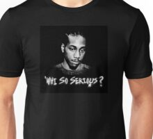 'Whi So Serious? Unisex T-Shirt