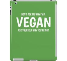 Dont Ask Me Why Im A Vegan Ask Yourself Why Youre Not iPad Case/Skin