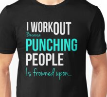 I WORKOUT Because Punching People is frowned upon... Unisex T-Shirt