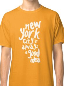 new york is always a good idea Classic T-Shirt