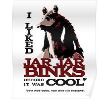 I liked Jar Jar Binks before it was cool Poster