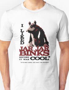 I liked Jar Jar Binks before it was cool Unisex T-Shirt