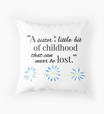 A Sister is a Little Bit of Childhood... Throw Pillow