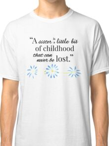 A Sister is a Little Bit of Childhood... Classic T-Shirt