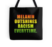 MELANIN OUTSHINES RACISM EVERYTIME Tote Bag