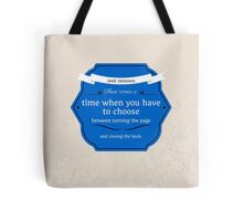 There comes a time when you have to choose between turning the page and closing the book.  –Josh Jameson Tote Bag