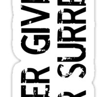 Never Give Up, Never Surrender (vertical, transparent) Sticker
