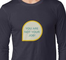 You are not your job Long Sleeve T-Shirt