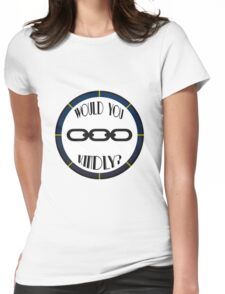 Would You Kindly? Womens Fitted T-Shirt