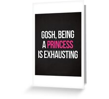 Being A Princess Funny Quote Greeting Card