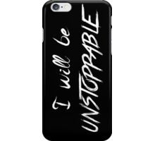 unstoppable -W iPhone Case/Skin
