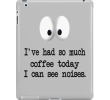 I've Had So Much Coffee Today I Can See Noises. iPad Case/Skin