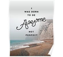 I Was Born To Be Awesome Poster