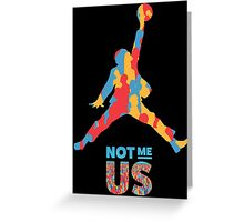 Bernie Sanders Jumpman - Not me us Greeting Card