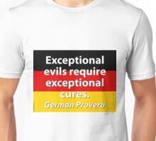 Exceptional Evils Require - German Proverb Unisex T-Shirt