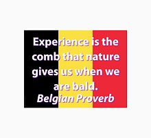 Experience Is The Comb - Belgian Proverb T-Shirt