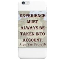 Experience Must Always Be Taken - Algerian Proverb iPhone Case/Skin