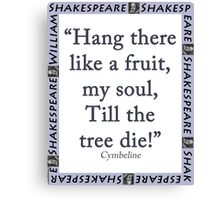 Hang There Like A Fruit - Cymbeline Canvas Print