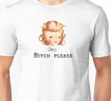Bitch Please Unisex T-Shirt