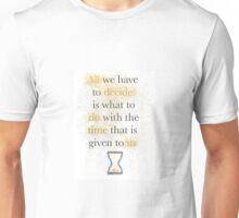 """Lord of the Rings Quote - Gandalf: """"all we have to decide"""" Unisex T-Shirt"""