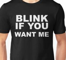 BLINK IF YOU Unisex T-Shirt