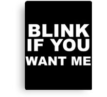 BLINK IF YOU Canvas Print