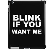 BLINK IF YOU iPad Case/Skin