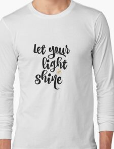 Quote: Let Your Light Shine Long Sleeve T-Shirt