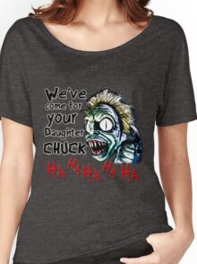 we've come for your daughter chuck- beetlejuice Women's Relaxed Fit T-Shirt