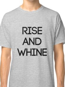 Rise & Whine Classic T-Shirt