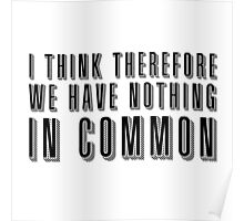 I think therefore we have nothing in common Poster