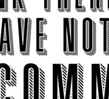I think therefore we have nothing in common Sticker