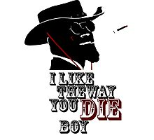 I like the way you die boy. Photographic Print