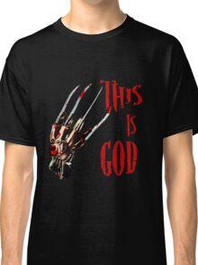 This is God- a nightmare on elm street- freddy krueger Classic T-Shirt