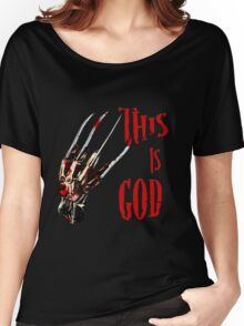 This is God- a nightmare on elm street- freddy krueger Women's Relaxed Fit T-Shirt