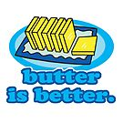 Funny Butter Is Better Humor For Butter Lovers by doonidesigns