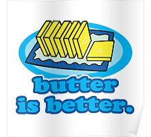 Funny Butter Is Better Humor For Butter Lovers Poster