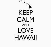 KEEP CALM and LOVE HAWAII Unisex T-Shirt