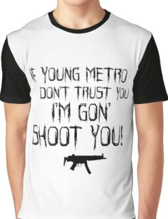 IF YOUNG METRO DONT TRUST YOU Graphic T-Shirt