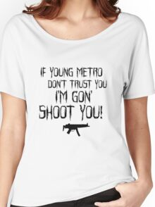 IF YOUNG METRO DONT TRUST YOU Women's Relaxed Fit T-Shirt