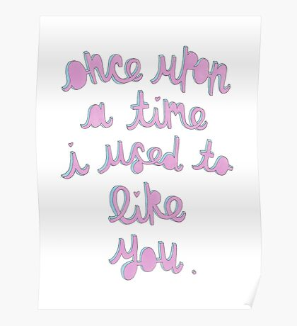 Once upon a time I used to like you Poster