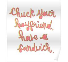 Chuck your boyfriend, have a sandwich Poster