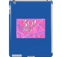 30 Days! iPad Case/Skin